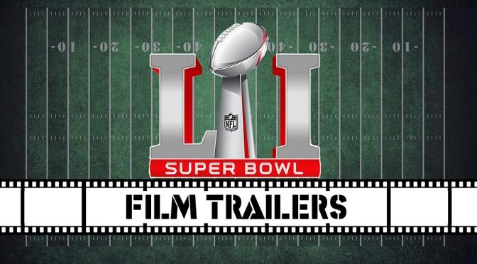 Super Bowl 51 Film Trailers